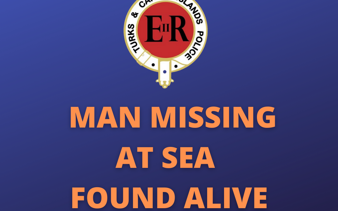 Man Missing At Sea Found Alive – Turks & Caicos to Bahamas